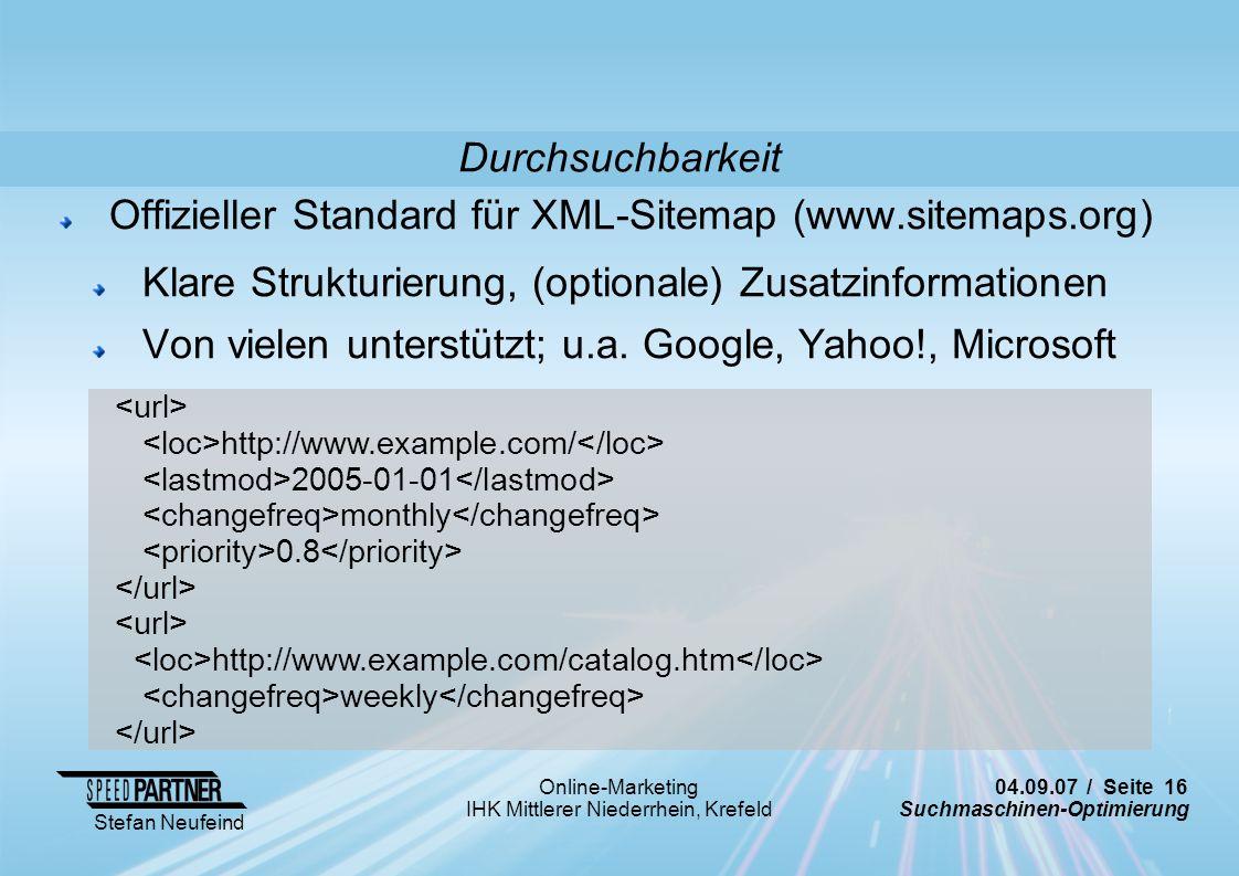 04.09.07 / Seite 16 Suchmaschinen-Optimierung Stefan Neufeind Online-Marketing IHK Mittlerer Niederrhein, Krefeld Offizieller Standard für XML-Sitemap