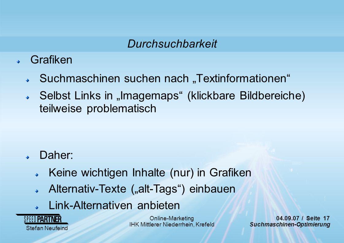 04.09.07 / Seite 17 Suchmaschinen-Optimierung Stefan Neufeind Online-Marketing IHK Mittlerer Niederrhein, Krefeld Grafiken Suchmaschinen suchen nach T
