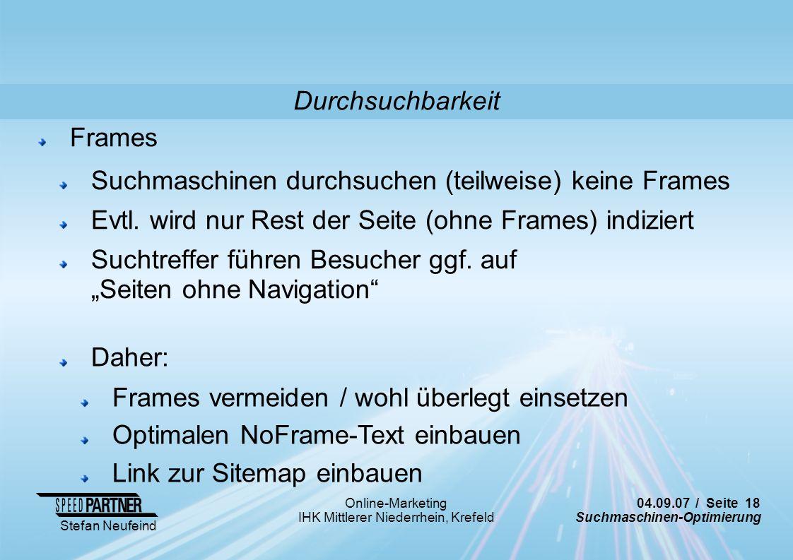 04.09.07 / Seite 18 Suchmaschinen-Optimierung Stefan Neufeind Online-Marketing IHK Mittlerer Niederrhein, Krefeld Frames Suchmaschinen durchsuchen (te