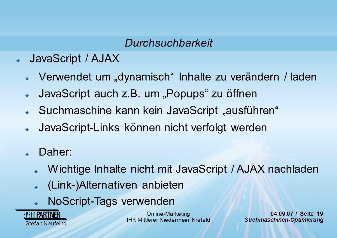 04.09.07 / Seite 19 Suchmaschinen-Optimierung Stefan Neufeind Online-Marketing IHK Mittlerer Niederrhein, Krefeld JavaScript / AJAX Verwendet um dynam