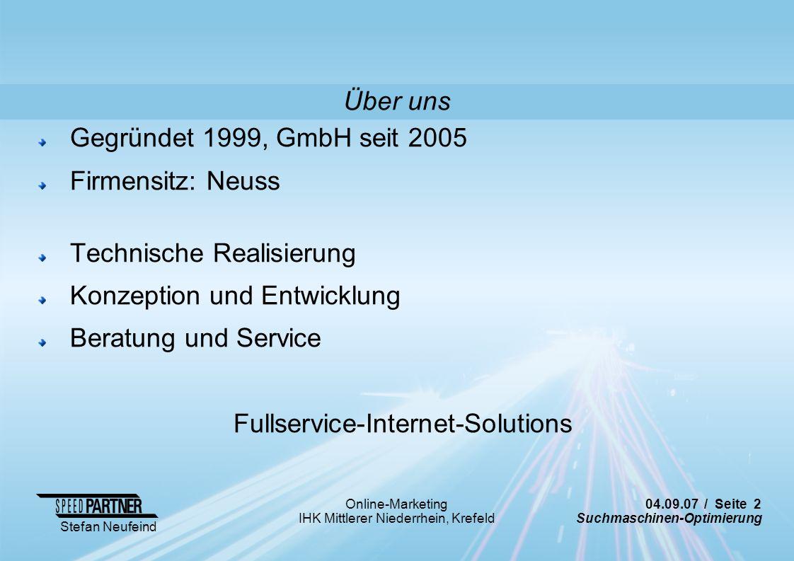 04.09.07 / Seite 2 Suchmaschinen-Optimierung Stefan Neufeind Online-Marketing IHK Mittlerer Niederrhein, Krefeld Über uns Gegründet 1999, GmbH seit 20