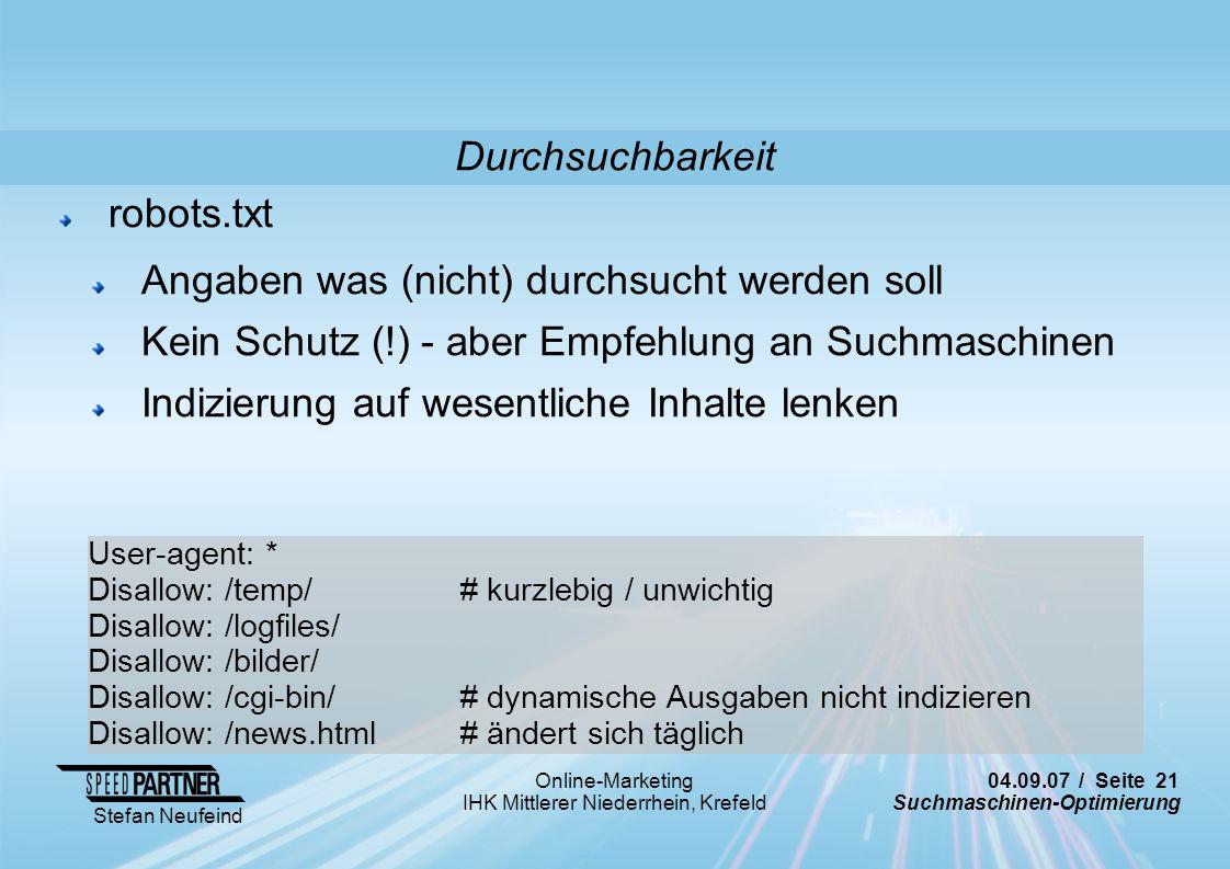 04.09.07 / Seite 21 Suchmaschinen-Optimierung Stefan Neufeind Online-Marketing IHK Mittlerer Niederrhein, Krefeld robots.txt Angaben was (nicht) durch