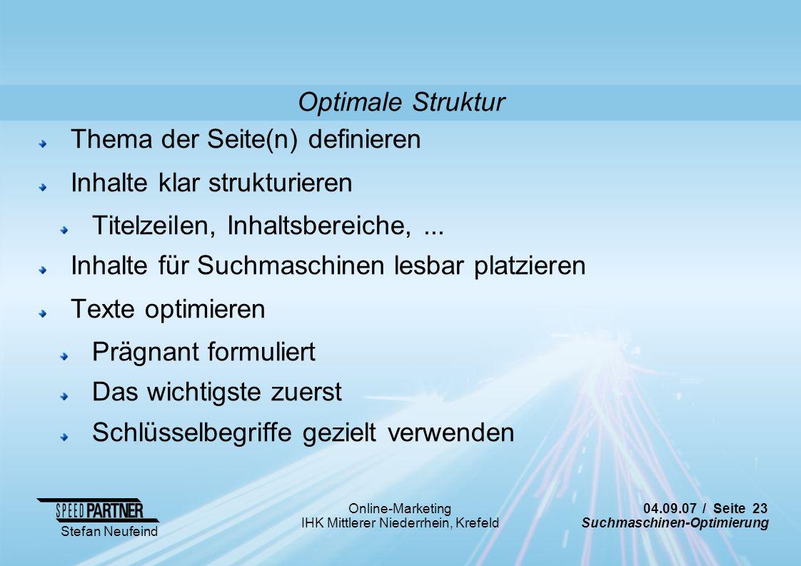 04.09.07 / Seite 23 Suchmaschinen-Optimierung Stefan Neufeind Online-Marketing IHK Mittlerer Niederrhein, Krefeld Thema der Seite(n) definieren Inhalt
