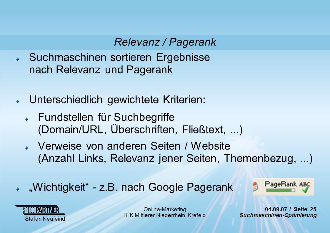 04.09.07 / Seite 25 Suchmaschinen-Optimierung Stefan Neufeind Online-Marketing IHK Mittlerer Niederrhein, Krefeld Suchmaschinen sortieren Ergebnisse n