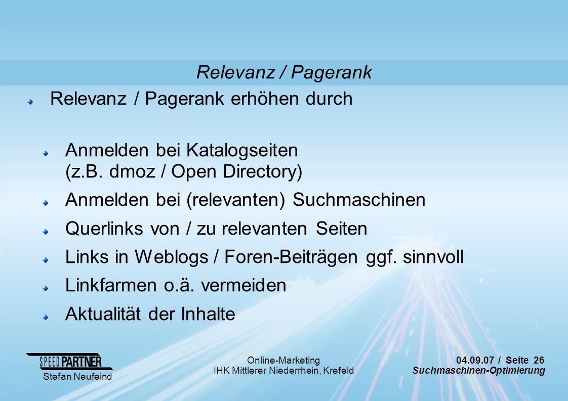 04.09.07 / Seite 26 Suchmaschinen-Optimierung Stefan Neufeind Online-Marketing IHK Mittlerer Niederrhein, Krefeld Relevanz / Pagerank erhöhen durch An