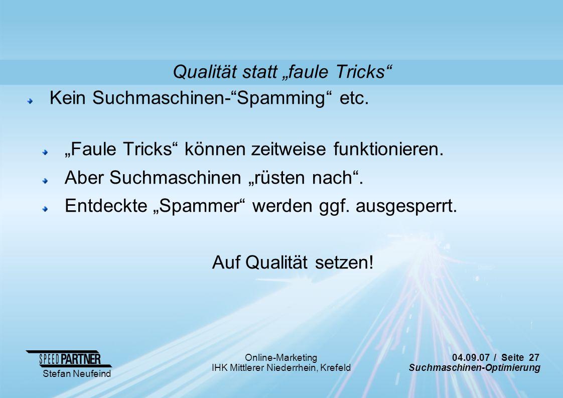 04.09.07 / Seite 27 Suchmaschinen-Optimierung Stefan Neufeind Online-Marketing IHK Mittlerer Niederrhein, Krefeld Kein Suchmaschinen-Spamming etc. Fau