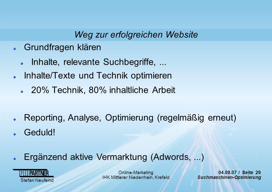 04.09.07 / Seite 29 Suchmaschinen-Optimierung Stefan Neufeind Online-Marketing IHK Mittlerer Niederrhein, Krefeld Grundfragen klären Inhalte, relevant