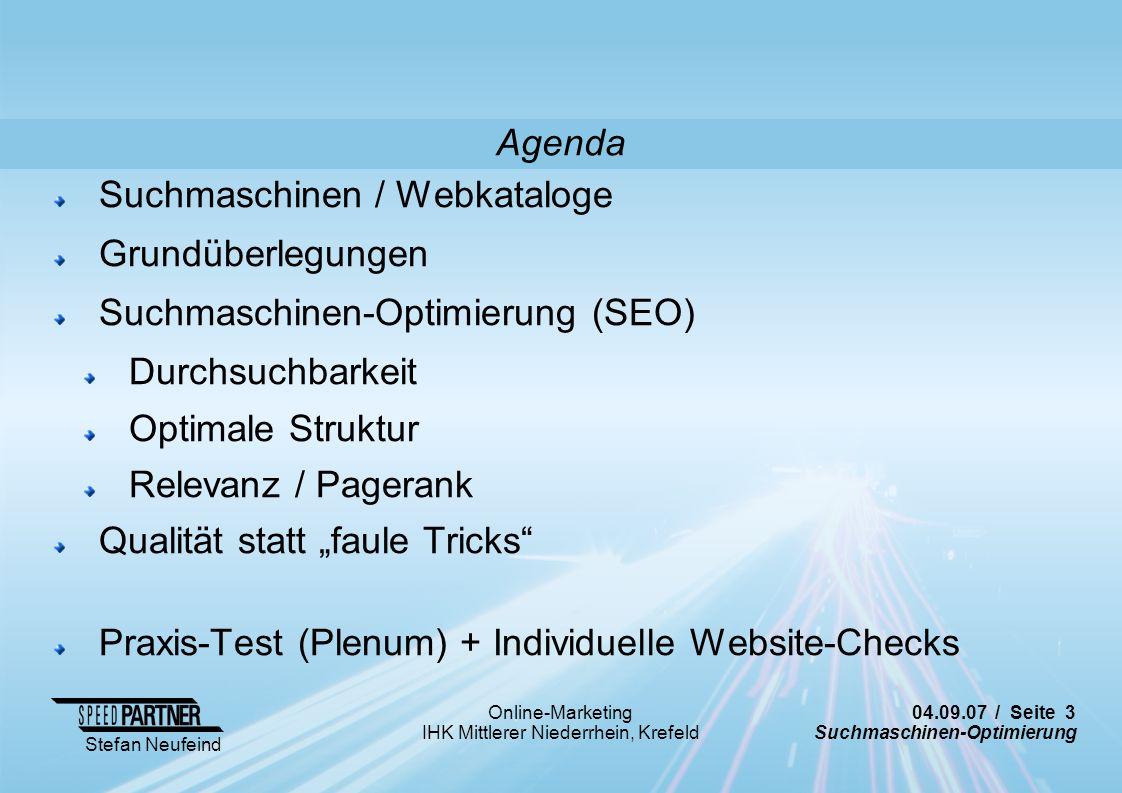 04.09.07 / Seite 3 Suchmaschinen-Optimierung Stefan Neufeind Online-Marketing IHK Mittlerer Niederrhein, Krefeld Agenda Suchmaschinen / Webkataloge Gr