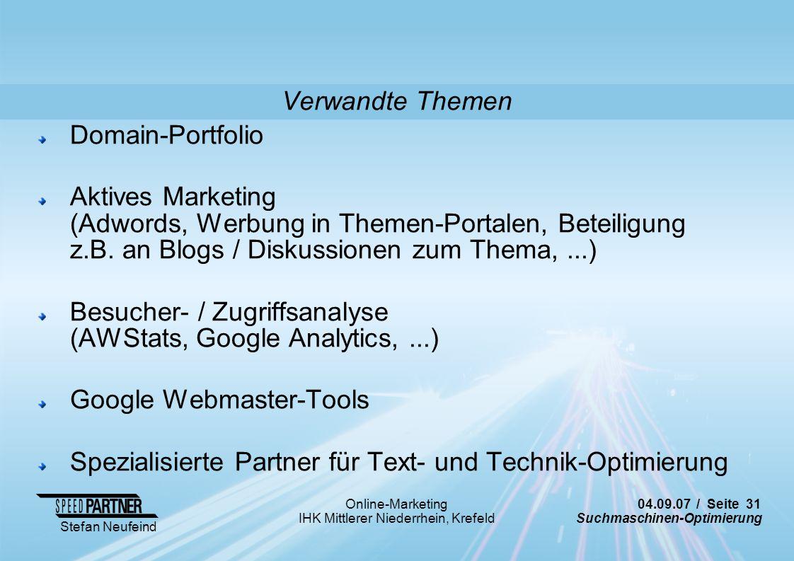 04.09.07 / Seite 31 Suchmaschinen-Optimierung Stefan Neufeind Online-Marketing IHK Mittlerer Niederrhein, Krefeld Verwandte Themen Domain-Portfolio Ak