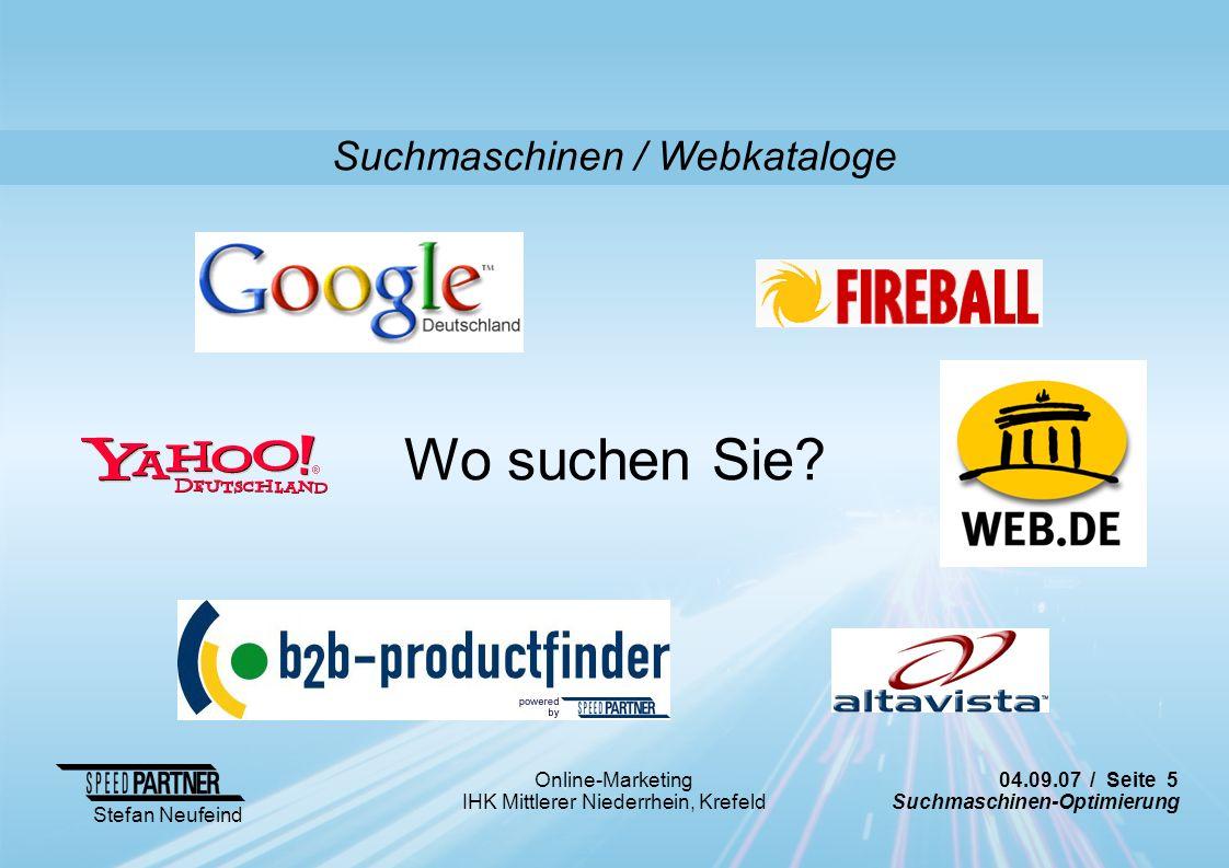 04.09.07 / Seite 5 Suchmaschinen-Optimierung Stefan Neufeind Online-Marketing IHK Mittlerer Niederrhein, Krefeld Suchmaschinen / Webkataloge Wo suchen