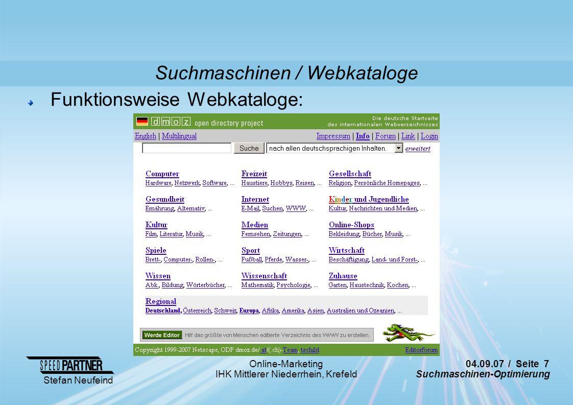 04.09.07 / Seite 18 Suchmaschinen-Optimierung Stefan Neufeind Online-Marketing IHK Mittlerer Niederrhein, Krefeld Frames Suchmaschinen durchsuchen (teilweise) keine Frames Evtl.