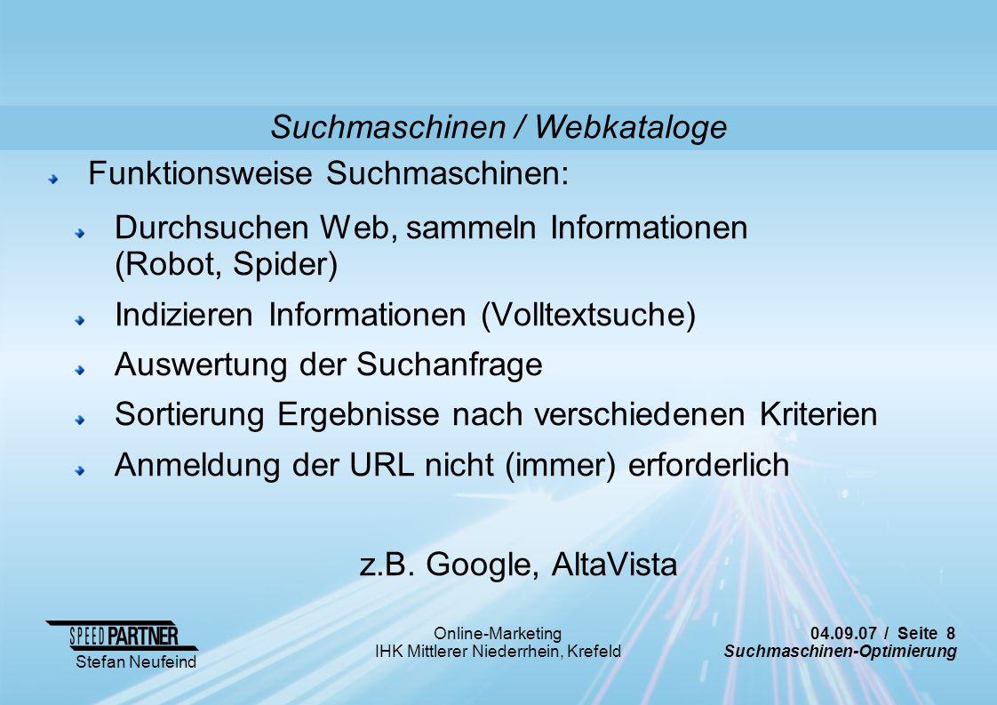 04.09.07 / Seite 8 Suchmaschinen-Optimierung Stefan Neufeind Online-Marketing IHK Mittlerer Niederrhein, Krefeld Suchmaschinen / Webkataloge Funktions