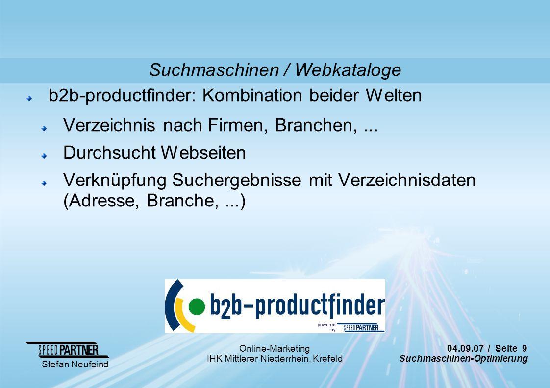 04.09.07 / Seite 30 Suchmaschinen-Optimierung Stefan Neufeind Online-Marketing IHK Mittlerer Niederrhein, Krefeld Live-Test ihrer Websites (Plenum) Individuelle Website-Checks Praxis-Test