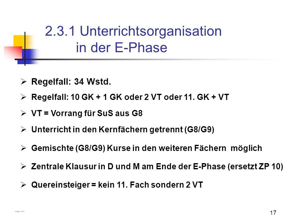 17 2.3.1 Unterrichtsorganisation in der E-Phase Regelfall: 34 Wstd. Regelfall: 10 GK + 1 GK oder 2 VT oder 11. GK + VT Zentrale Klausur in D und M am