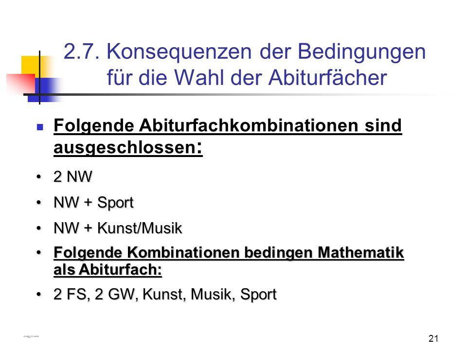 21 2.7. Konsequenzen der Bedingungen für die Wahl der Abiturfächer Folgende Abiturfachkombinationen sind ausgeschlossen : 2 NW2 NW NW + SportNW + Spor