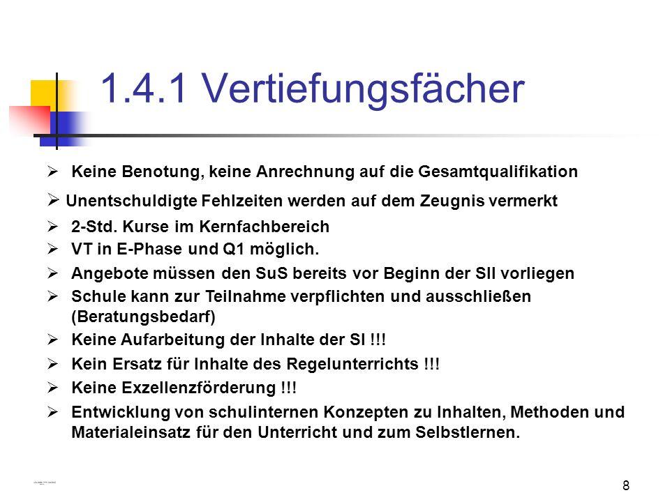8 1.4.1 Vertiefungsfächer Keine Benotung, keine Anrechnung auf die Gesamtqualifikation 2-Std. Kurse im Kernfachbereich VT in E-Phase und Q1 möglich. A