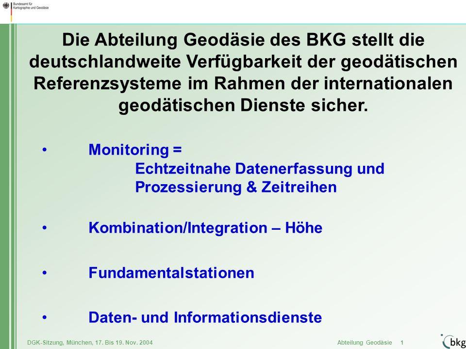 DGK-Sitzung, München, 17. Bis 19. Nov. 2004 Abteilung Geodäsie 1 Monitoring = Echtzeitnahe Datenerfassung und Prozessierung & Zeitreihen Kombination/I