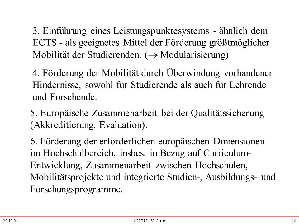 29.10.05GI HILL, V. Claus9 1.1. Der Bolognaprozess Die Ziele des Bologna-Prozesses lauten (ergänzt um das Promotionsstudium, das 2003 in Berlin beschl