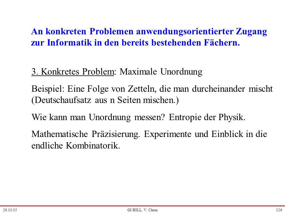 29.10.05GI HILL, V. Claus125 2. Konkretes Problem: Gezielte Werbung Beispiel: Kassensystem. Große Datenmengen. Verborgene Informationen? Deren Extrakt