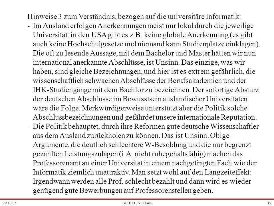 29.10.05GI HILL, V. Claus18 Hinweise 2 zum Verständnis, bezogen auf die universitäre Informatik: -In manchen Bundesländern ist es bereits Gesetz, dass