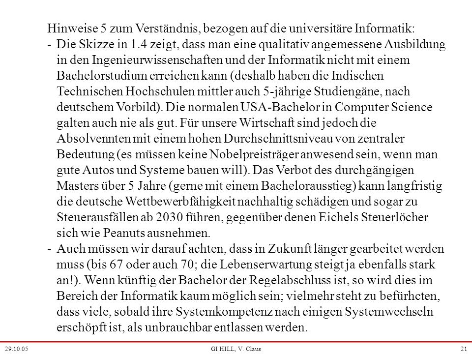 29.10.05GI HILL, V. Claus20 Hinweise 4 zum Verständnis, bezogen auf die universitäre Informatik: -Zurzeit gehen 75% der Lehrkapazität der universitäre