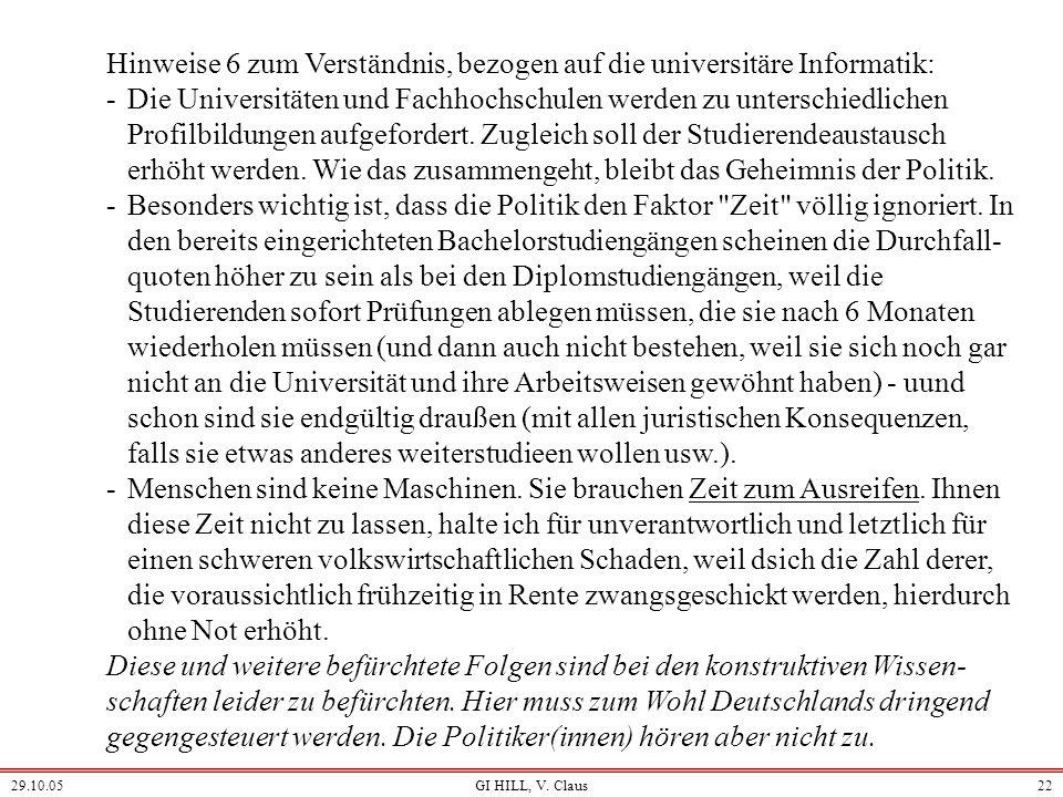 29.10.05GI HILL, V. Claus21 Hinweise 5 zum Verständnis, bezogen auf die universitäre Informatik: -Die Skizze in 1.4 zeigt, dass man eine qualitativ an