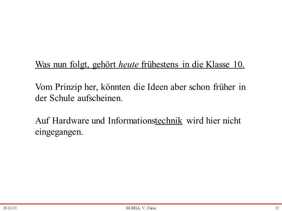 29.10.05GI HILL, V. Claus34 4. Ausrichtungen des Unterrichts in der Informatik Die Entwicklung im Hochschulbereich begünstigt: -grundlegend vorgebilde