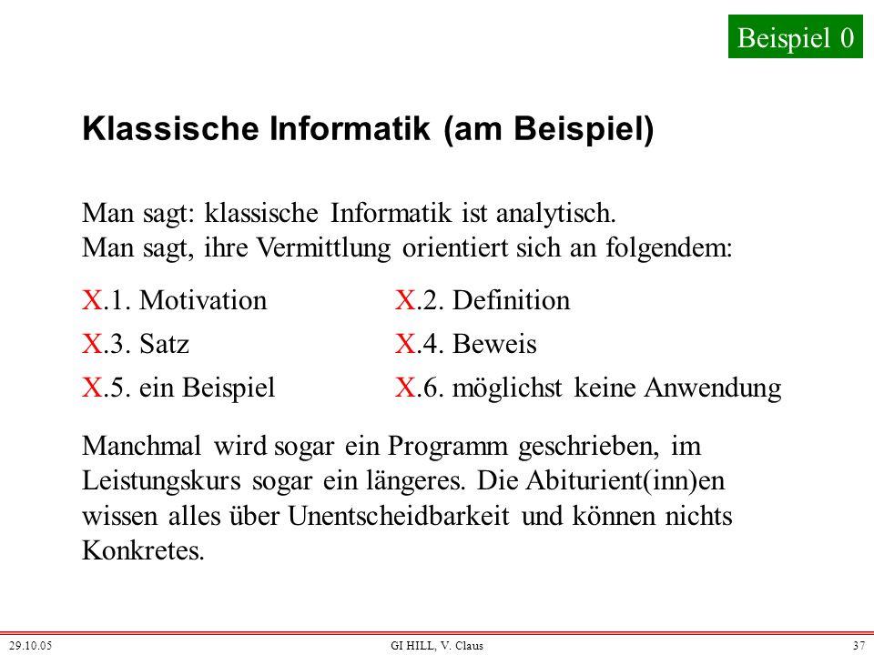 29.10.05GI HILL, V. Claus36 Ansätze / Vorschläge anhand von Beispielen: Beispiel 0: Klassischer, theoretischer, sicherer Ansatz Beispiel 1: Klassische