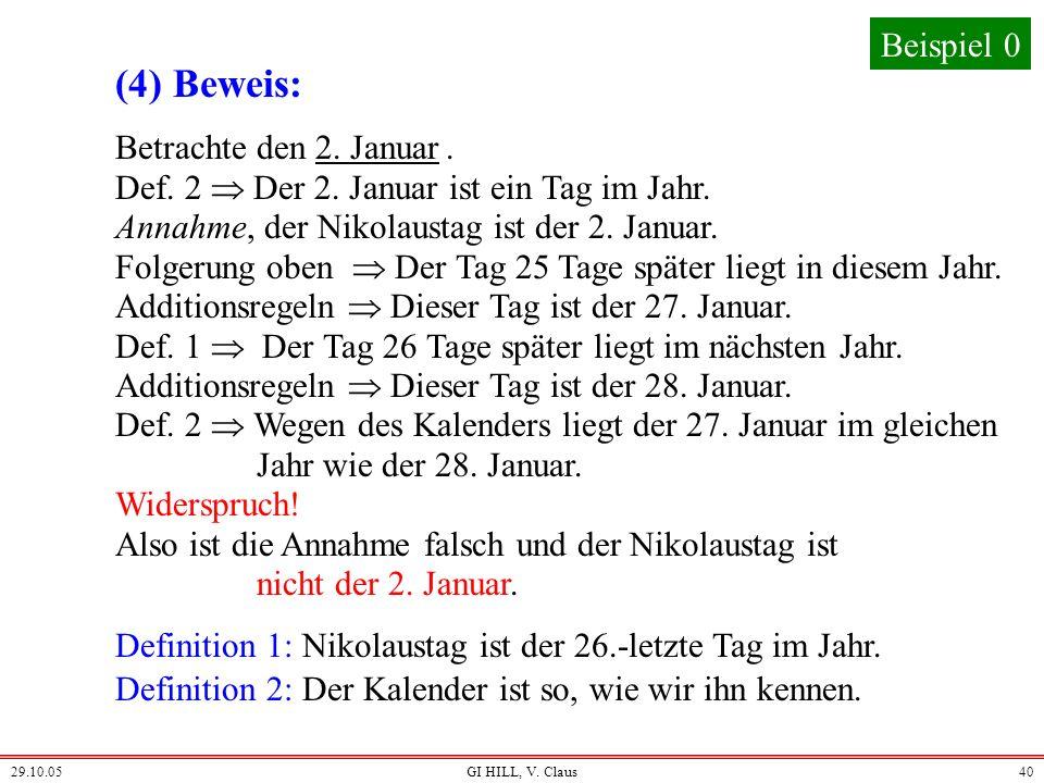 29.10.05GI HILL, V. Claus39 Betrachte den 1. Januar. Def. 2 Der 1. Januar ist ein Tag im Jahr. Annahme, der Nikolaustag ist der 1. Januar. Folgerung o