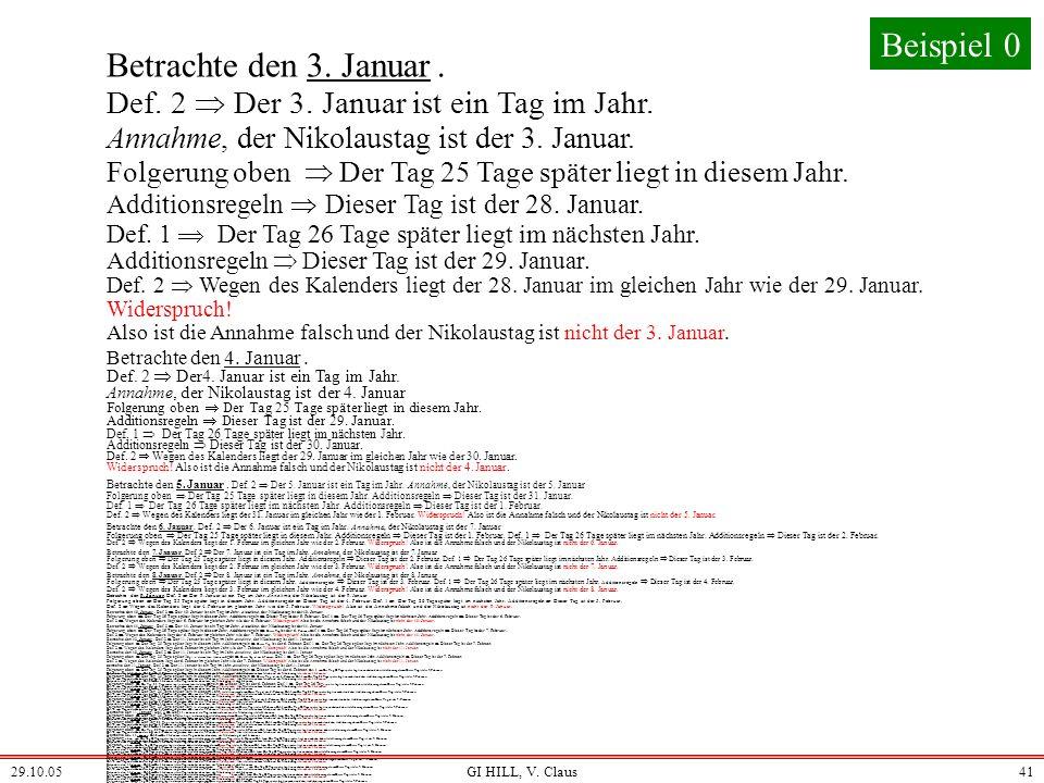 29.10.05GI HILL, V. Claus40 Betrachte den 2. Januar. Def. 2 Der 2. Januar ist ein Tag im Jahr. Annahme, der Nikolaustag ist der 2. Januar. Folgerung o