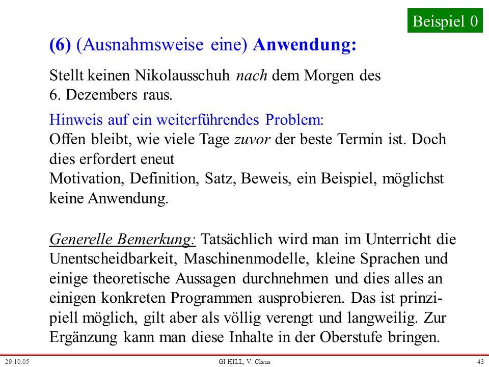 29.10.05GI HILL, V. Claus42 Der weitere Beweis dieses systematischen Ausschlussverfah- rens sollte nun allen klar sein. Es gibt noch einige Probleme;