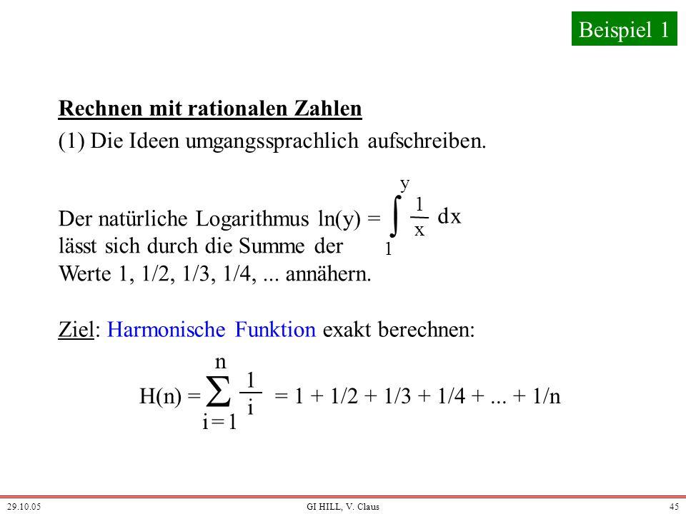 29.10.05GI HILL, V. Claus44 Strukturierung von Abläufen Beispiel 1 (1)Ideen umgangssprachlich aufschreiben. (2)Präzise Formulierung (formale Darstellu