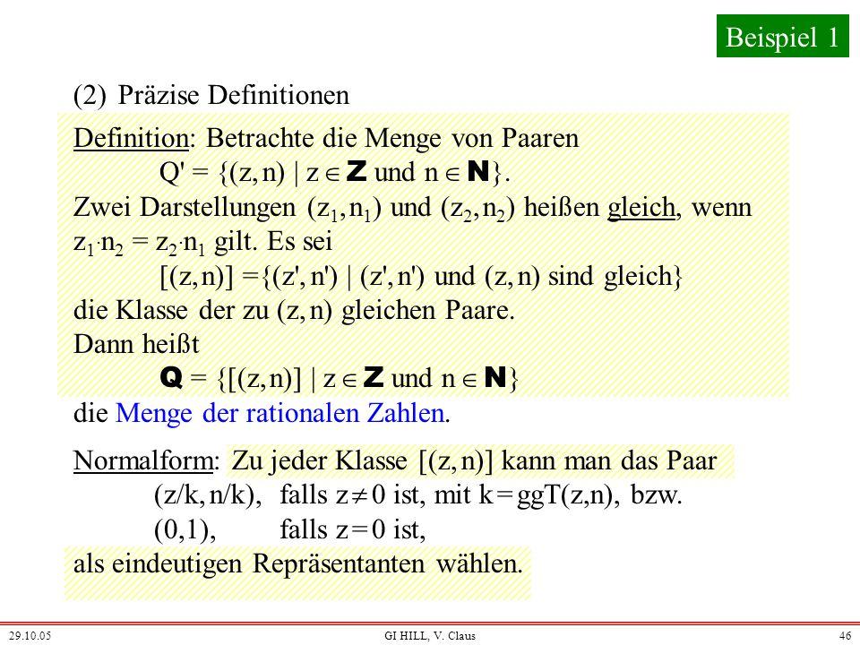 29.10.05GI HILL, V. Claus45 Rechnen mit rationalen Zahlen Beispiel 1 ni = 1ni = 1 1i1i H(n) = = 1 + 1/2 + 1/3 + 1/4 +... + 1/n (1) Die Ideen umgangssp