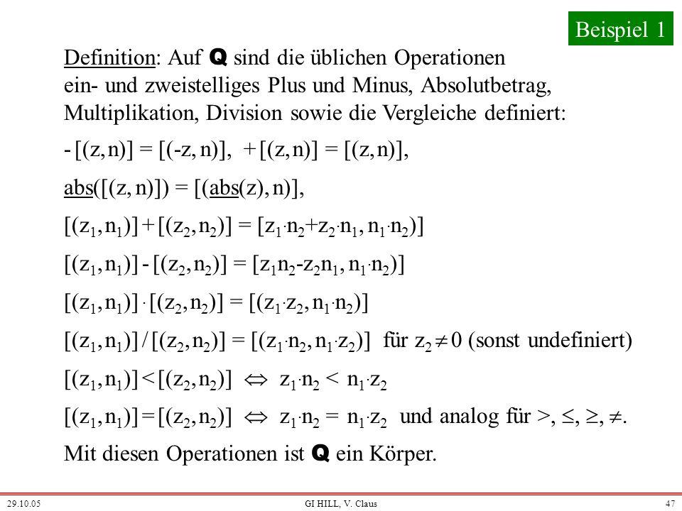 29.10.05GI HILL, V. Claus46 Definition: Betrachte die Menge von Paaren Q' = {(z, n) | z Z und n N }. Zwei Darstellungen (z 1, n 1 ) und (z 2, n 2 ) he