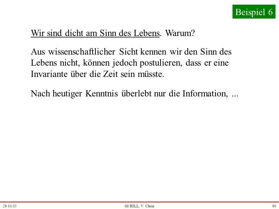 29.10.05GI HILL, V. Claus89 Beispiel 6 Informationsorientierter Ansatz Was ist Information? Syntax + Semantik/algorithmische Interpretation + Pragmati
