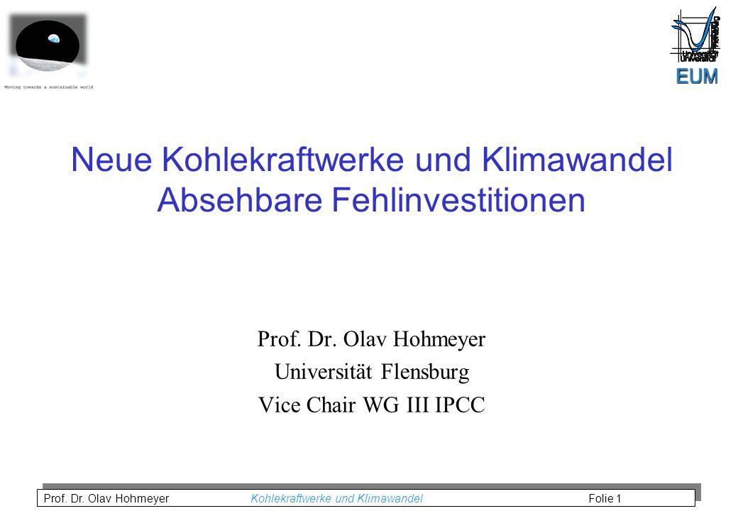 Prof. Dr. Olav Hohmeyer Kohlekraftwerke und Klimawandel Folie 1 Neue Kohlekraftwerke und Klimawandel Absehbare Fehlinvestitionen Prof. Dr. Olav Hohmey