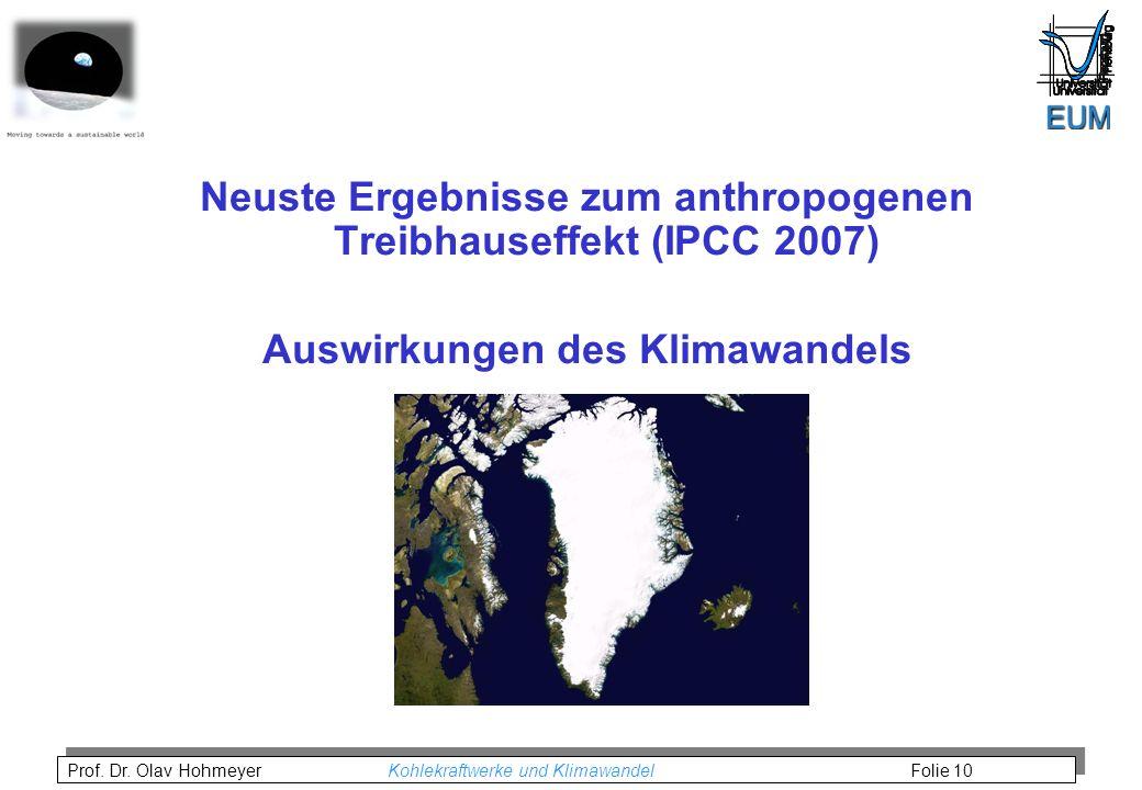 Prof. Dr. Olav Hohmeyer Kohlekraftwerke und Klimawandel Folie 10 Neuste Ergebnisse zum anthropogenen Treibhauseffekt (IPCC 2007) Auswirkungen des Klim