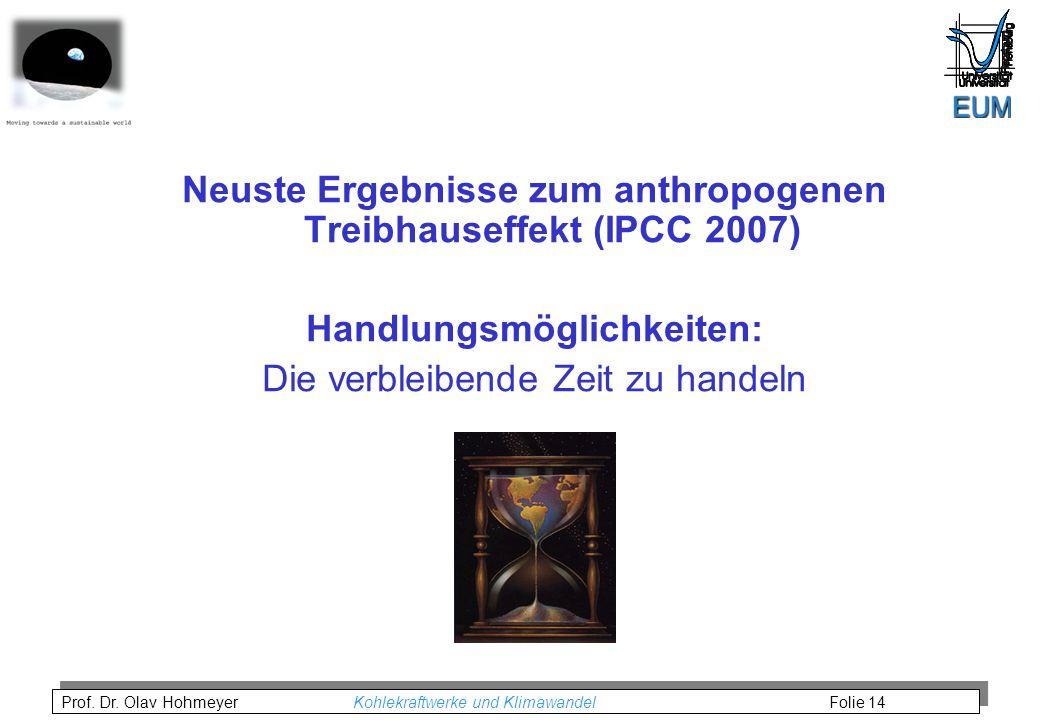 Prof. Dr. Olav Hohmeyer Kohlekraftwerke und Klimawandel Folie 14 Neuste Ergebnisse zum anthropogenen Treibhauseffekt (IPCC 2007) Handlungsmöglichkeite