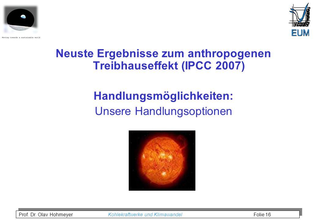 Prof. Dr. Olav Hohmeyer Kohlekraftwerke und Klimawandel Folie 16 Neuste Ergebnisse zum anthropogenen Treibhauseffekt (IPCC 2007) Handlungsmöglichkeite
