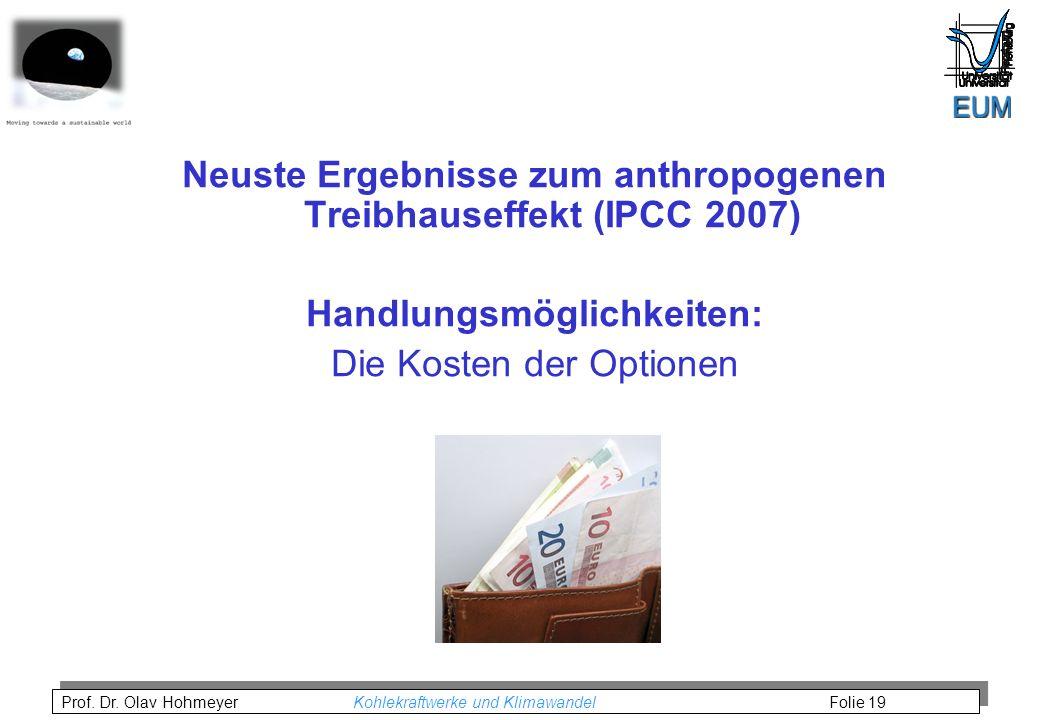 Prof. Dr. Olav Hohmeyer Kohlekraftwerke und Klimawandel Folie 19 Neuste Ergebnisse zum anthropogenen Treibhauseffekt (IPCC 2007) Handlungsmöglichkeite
