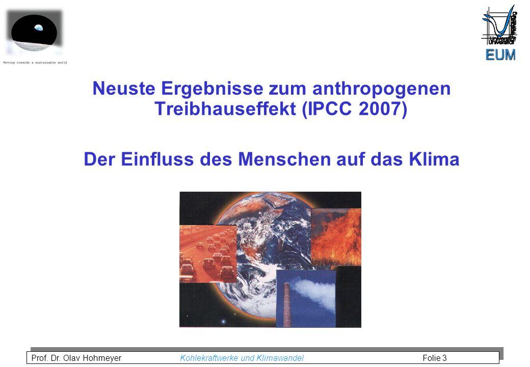 Prof. Dr. Olav Hohmeyer Kohlekraftwerke und Klimawandel Folie 3 Neuste Ergebnisse zum anthropogenen Treibhauseffekt (IPCC 2007) Der Einfluss des Mensc