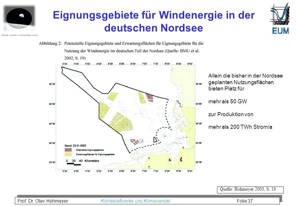 Prof. Dr. Olav Hohmeyer Kohlekraftwerke und Klimawandel Folie 37 Quelle: Hohmeyer 2003, S. 19 Eignungsgebiete für Windenergie in der deutschen Nordsee