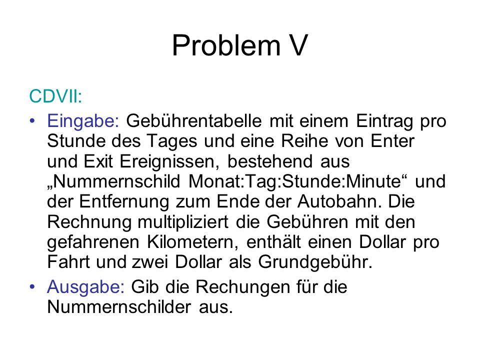 Problem V CDVII: Eingabe: Gebührentabelle mit einem Eintrag pro Stunde des Tages und eine Reihe von Enter und Exit Ereignissen, bestehend aus Nummerns