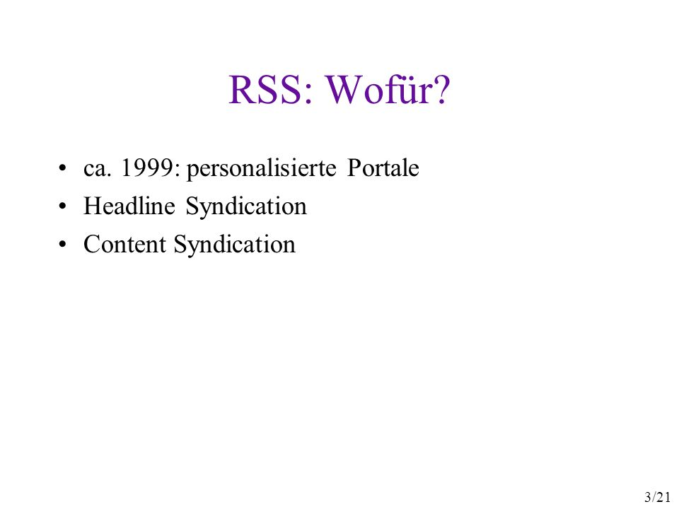 3/21 RSS: Wofür ca. 1999: personalisierte Portale Headline Syndication Content Syndication