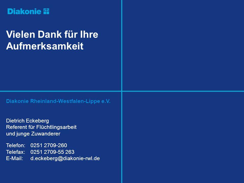 Vielen Dank für Ihre Aufmerksamkeit Diakonie Rheinland-Westfalen-Lippe e.V. Dietrich Eckeberg Referent für Flüchtlingsarbeit und junge Zuwanderer Tele