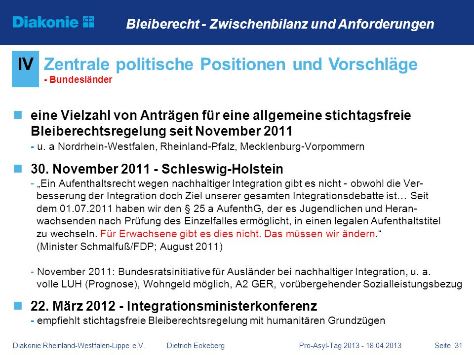 Seite 31 eine Vielzahl von Anträgen für eine allgemeine stichtagsfreie Bleiberechtsregelung seit November 2011 - u. a Nordrhein-Westfalen, Rheinland-P