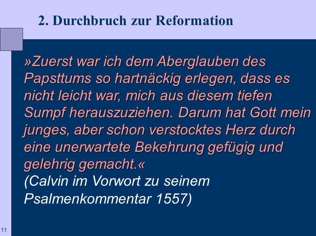 11 2. Durchbruch zur Reformation »Zuerst war ich dem Aberglauben des Papsttums so hartnäckig erlegen, dass es nicht leicht war, mich aus diesem tiefen