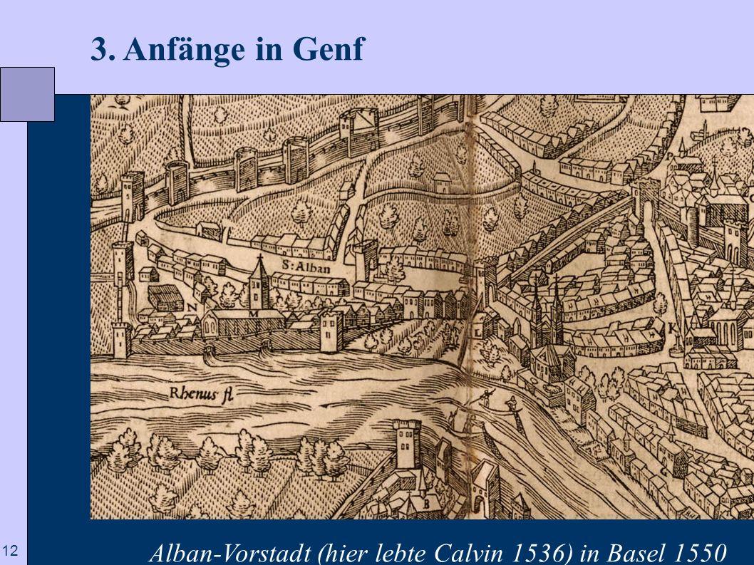 12 3. Anfänge in Genf Alban-Vorstadt (hier lebte Calvin 1536) in Basel 1550