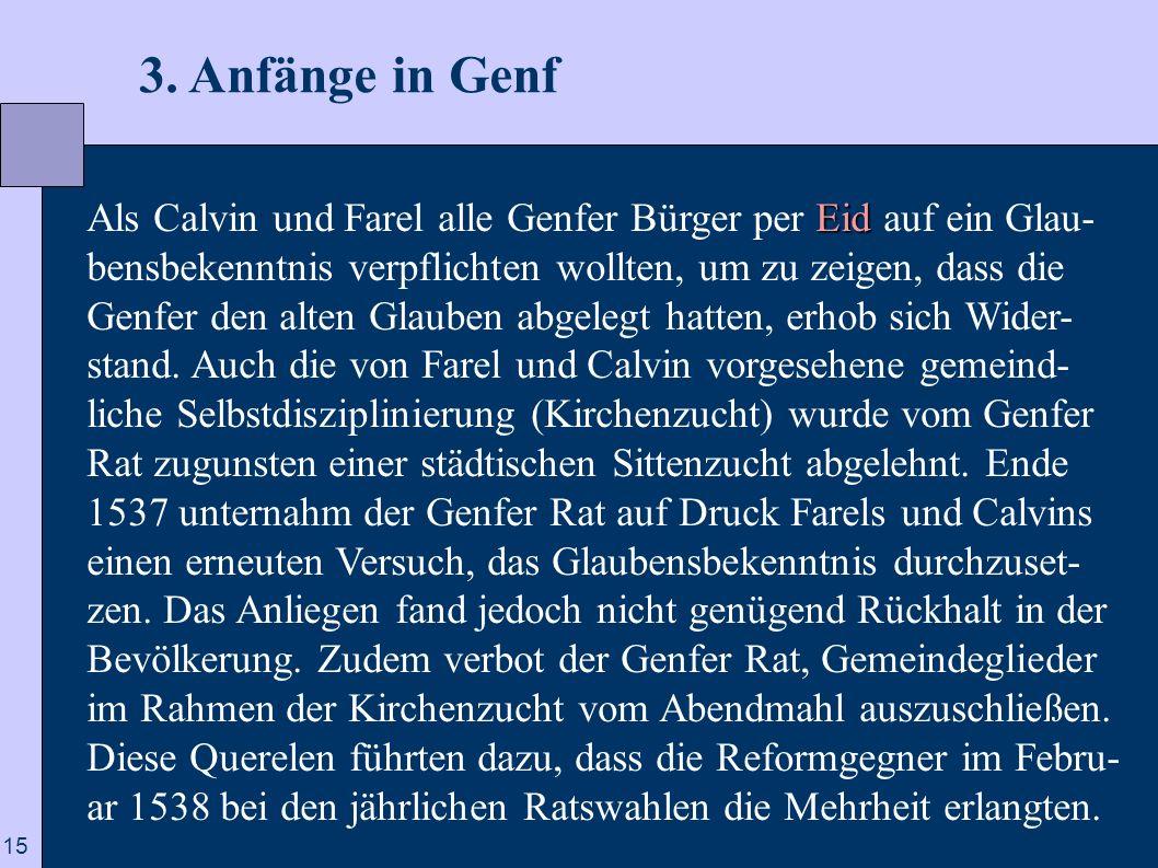 15 3. Anfänge in Genf Eid Als Calvin und Farel alle Genfer Bürger per Eid auf ein Glau- bensbekenntnis verpflichten wollten, um zu zeigen, dass die Ge