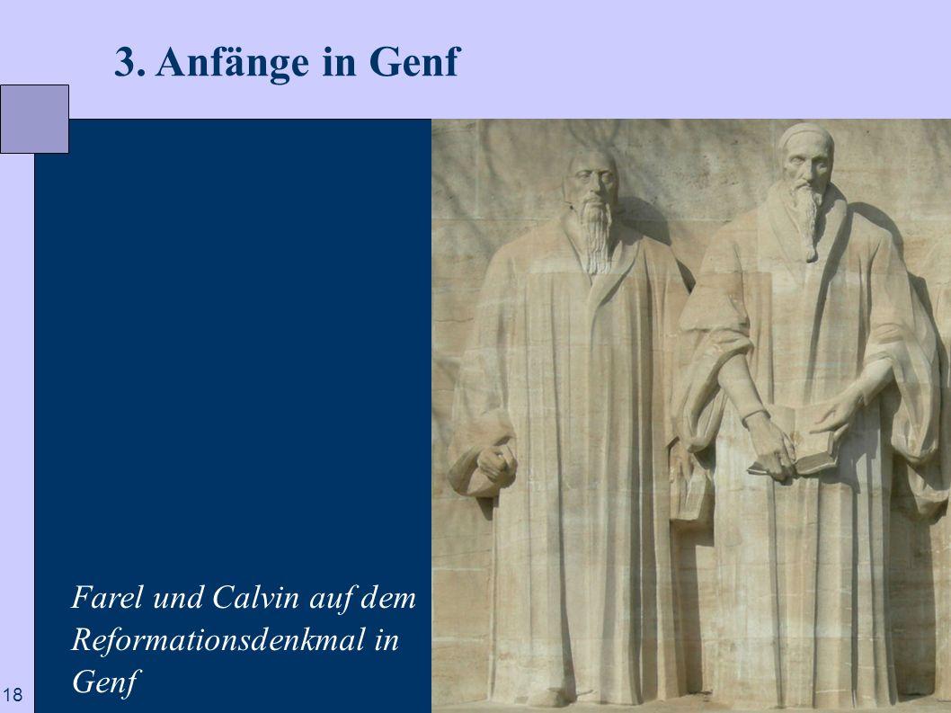 18 3. Anfänge in Genf Farel und Calvin auf dem Reformationsdenkmal in Genf